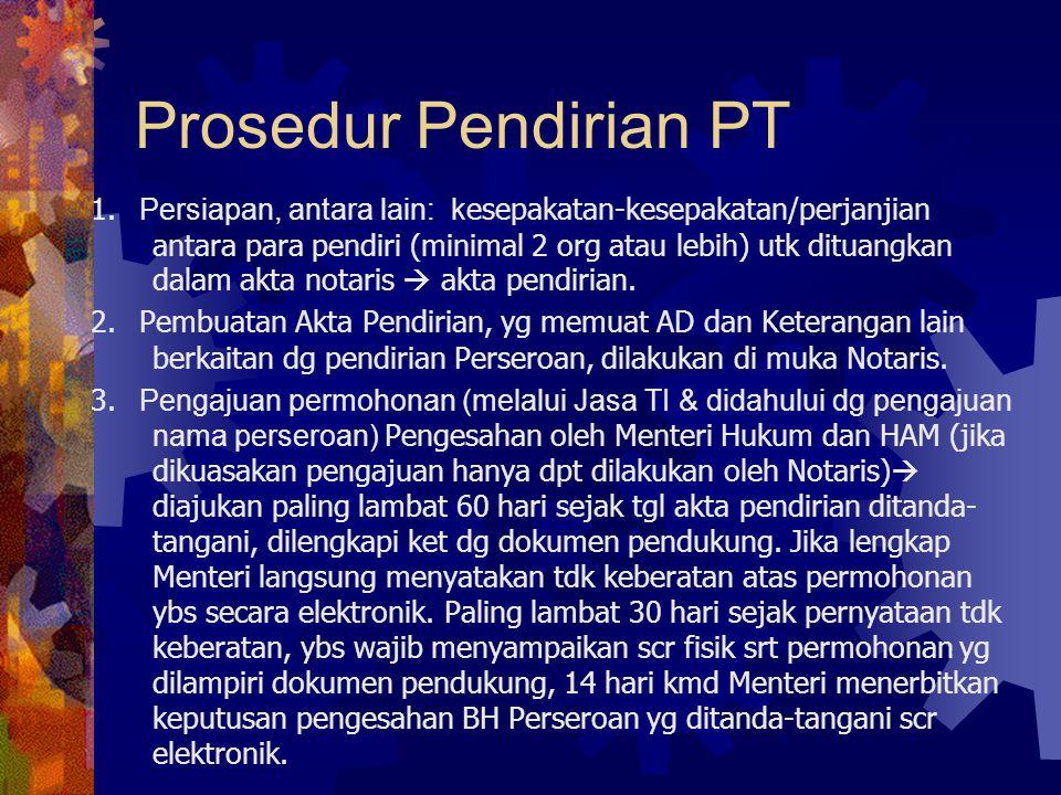 Prosedur Pendirian PT 1. Persiapan, antara lain: k esepakatan-kesepakatan/perjanjian antara para pendiri (minimal 2 org atau lebih) utk dituangkan dal