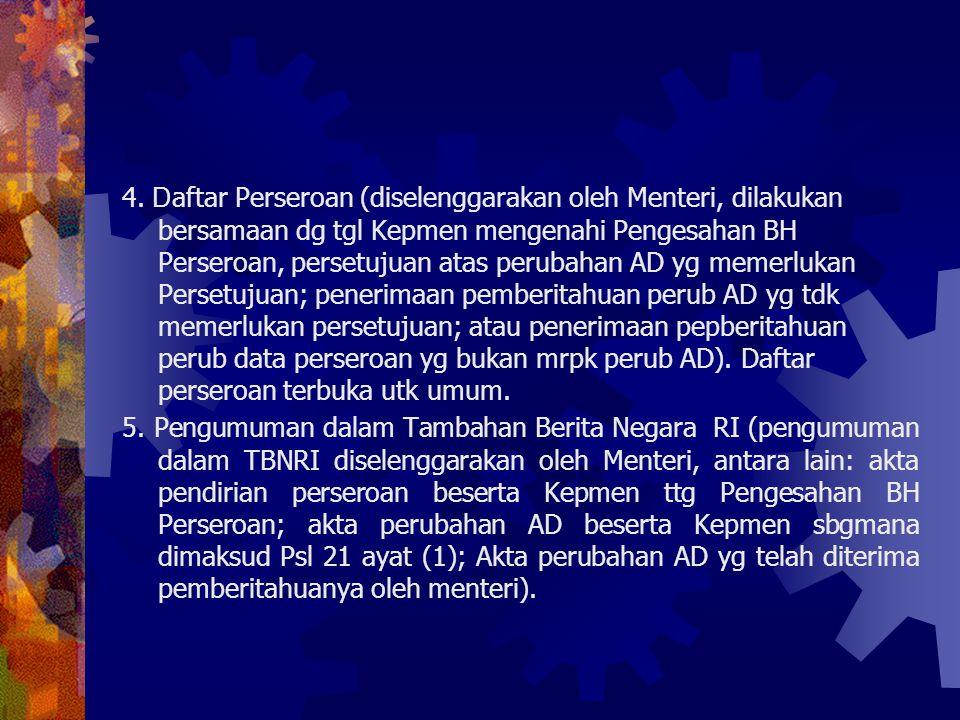 4. D aftar Perseroan (diselenggarakan oleh Menteri, dilakukan bersamaan dg tgl Kepmen mengenahi Pengesahan BH Perseroan, persetujuan atas perubahan AD