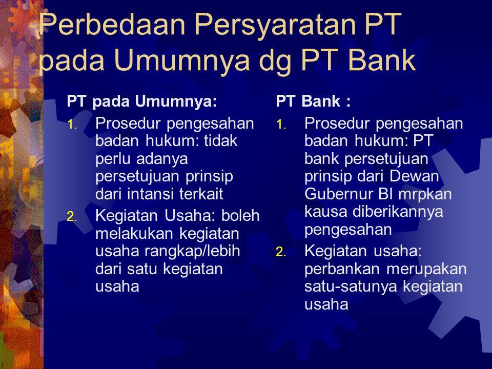 Perbedaan Persyaratan PT pada Umumnya dg PT Bank PT pada Umumnya: 1. Prosedur pengesahan badan hukum: tidak perlu adanya persetujuan prinsip dari inta
