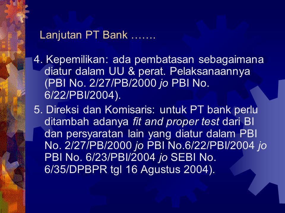Lanjutan PT Bank ……. 4. Kepemilikan: ada pembatasan sebagaimana diatur dalam UU & perat. Pelaksanaannya (PBI No. 2/27/PB/2000 jo PBI No. 6/22/PBI/2004