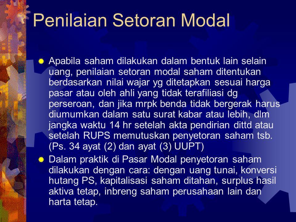 Penilaian Setoran Modal  Apabila saham dilakukan dalam bentuk lain selain uang, penilaian setoran modal saham ditentukan berdasarkan nilai wajar yg d