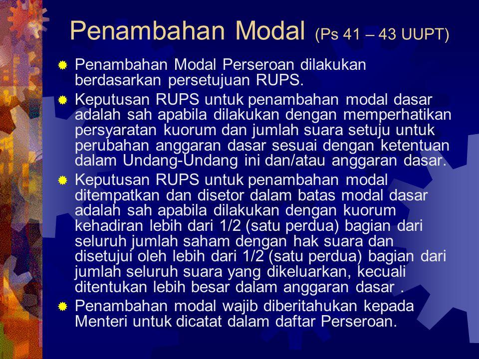 Penambahan Modal (Ps 41 – 43 UUPT)  Penambahan Modal Perseroan dilakukan berdasarkan persetujuan RUPS.  Keputusan RUPS untuk penambahan modal dasar