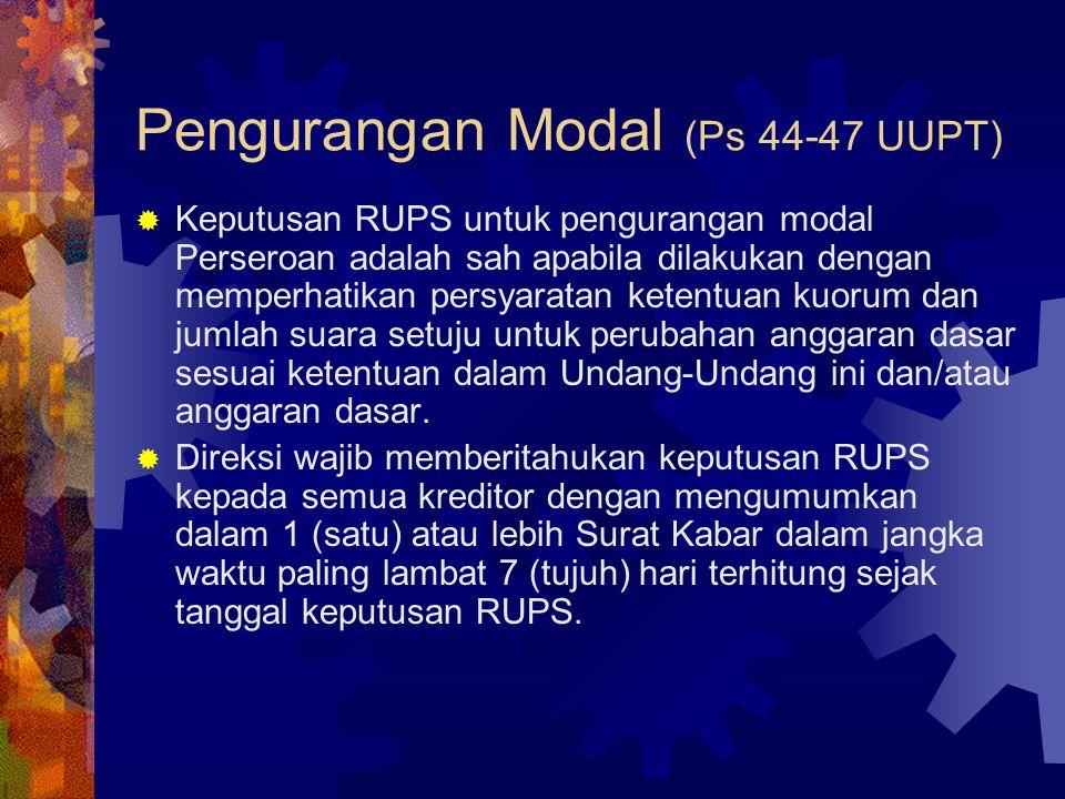 Pengurangan Modal (Ps 44-47 UUPT)  Keputusan RUPS untuk pengurangan modal Perseroan adalah sah apabila dilakukan dengan memperhatikan persyaratan ket