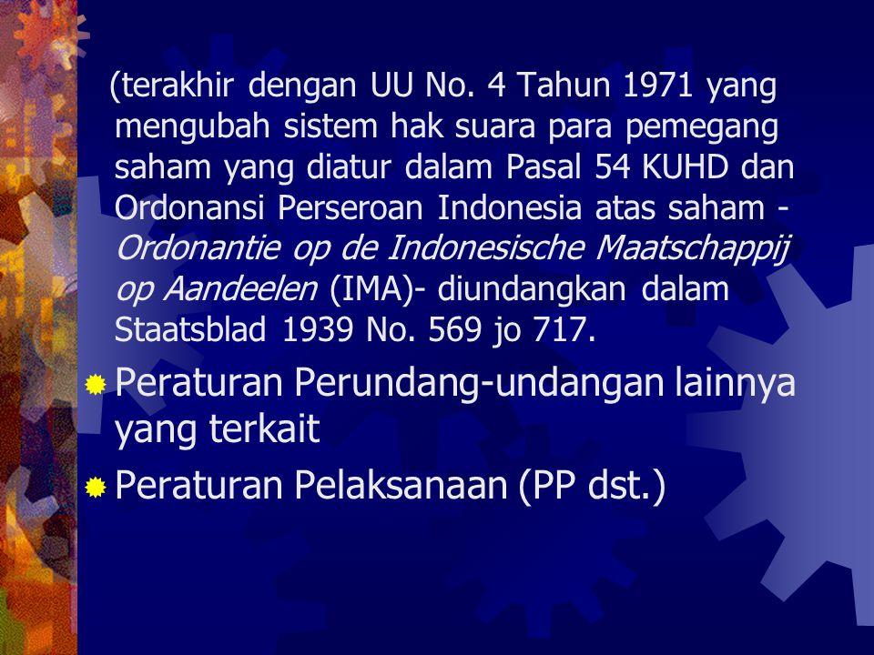 (terakhir dengan UU No. 4 Tahun 1971 yang mengubah sistem hak suara para pemegang saham yang diatur dalam Pasal 54 KUHD dan Ordonansi Perseroan Indone