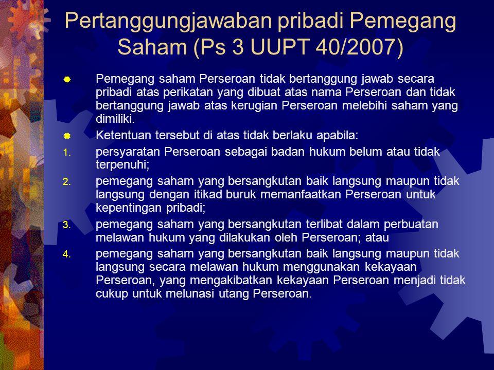Pertanggungjawaban pribadi Pemegang Saham (Ps 3 UUPT 40/2007)  Pemegang saham Perseroan tidak bertanggung jawab secara pribadi atas perikatan yang di