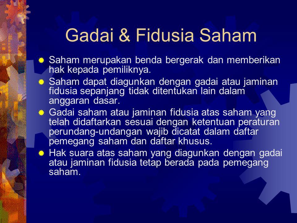 Gadai & Fidusia Saham  Saham merupakan benda bergerak dan memberikan hak kepada pemiliknya.  Saham dapat diagunkan dengan gadai atau jaminan fidusia