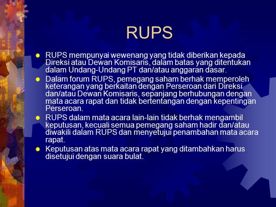 RUPS  RUPS mempunyai wewenang yang tidak diberikan kepada Direksi atau Dewan Komisaris, dalam batas yang ditentukan dalam Undang-Undang PT dan/atau a