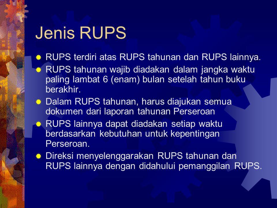Jenis RUPS  RUPS terdiri atas RUPS tahunan dan RUPS lainnya.  RUPS tahunan wajib diadakan dalam jangka waktu paling lambat 6 (enam) bulan setelah ta