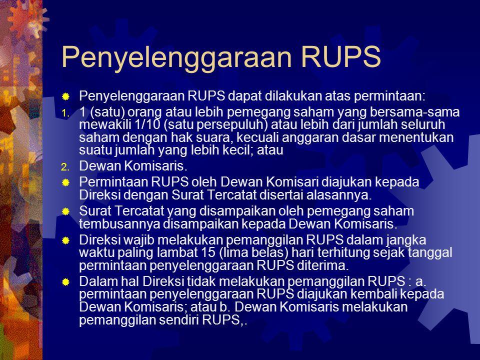 Penyelenggaraan RUPS  Penyelenggaraan RUPS dapat dilakukan atas permintaan: 1. 1 (satu) orang atau lebih pemegang saham yang bersama-sama mewakili 1/