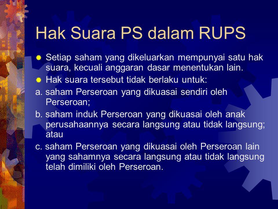 Hak Suara PS dalam RUPS  Setiap saham yang dikeluarkan mempunyai satu hak suara, kecuali anggaran dasar menentukan lain.  Hak suara tersebut tidak b