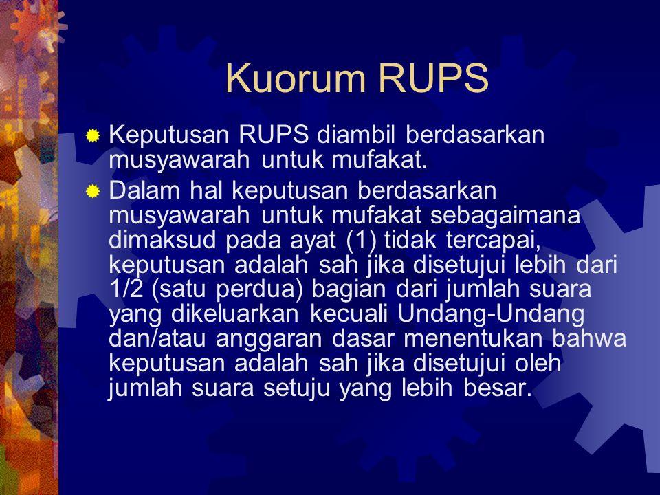 Kuorum RUPS  Keputusan RUPS diambil berdasarkan musyawarah untuk mufakat.  Dalam hal keputusan berdasarkan musyawarah untuk mufakat sebagaimana dima