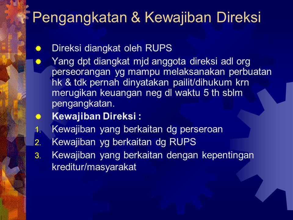 Pengangkatan & Kewajiban Direksi  Direksi diangkat oleh RUPS  Yang dpt diangkat mjd anggota direksi adl org perseorangan yg mampu melaksanakan perbu