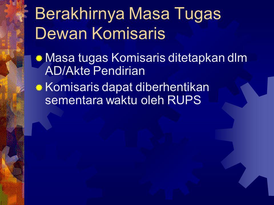 Berakhirnya Masa Tugas Dewan Komisaris  Masa tugas Komisaris ditetapkan dlm AD/Akte Pendirian  Komisaris dapat diberhentikan sementara waktu oleh RU