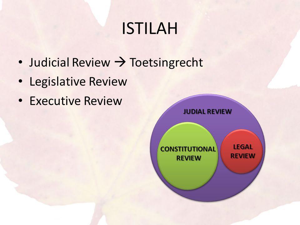 ISTILAH Judicial Review  Toetsingrecht Legislative Review Executive Review JUDIAL REVIEW CONSTITUTIONALREVIEW LEGALREVIEW