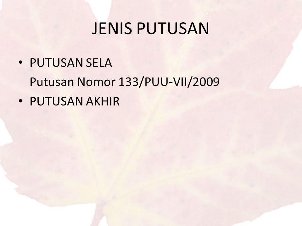 JENIS PUTUSAN PUTUSAN SELA Putusan Nomor 133/PUU-VII/2009 PUTUSAN AKHIR