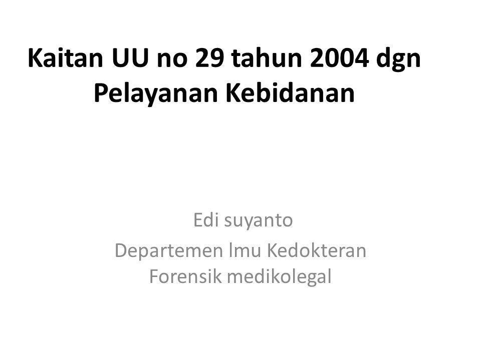 Kaitan UU no 29 tahun 2004 dgn Pelayanan Kebidanan Edi suyanto Departemen lmu Kedokteran Forensik medikolegal