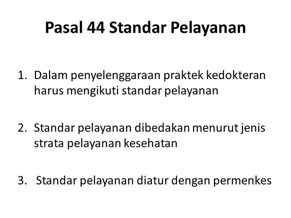 Pasal 44 Standar Pelayanan 1.Dalam penyelenggaraan praktek kedokteran harus mengikuti standar pelayanan 2.Standar pelayanan dibedakan menurut jenis st