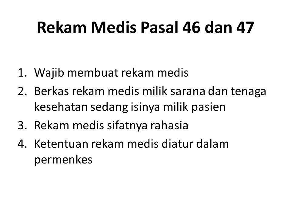 Rekam Medis Pasal 46 dan 47 1.Wajib membuat rekam medis 2.Berkas rekam medis milik sarana dan tenaga kesehatan sedang isinya milik pasien 3.Rekam medi