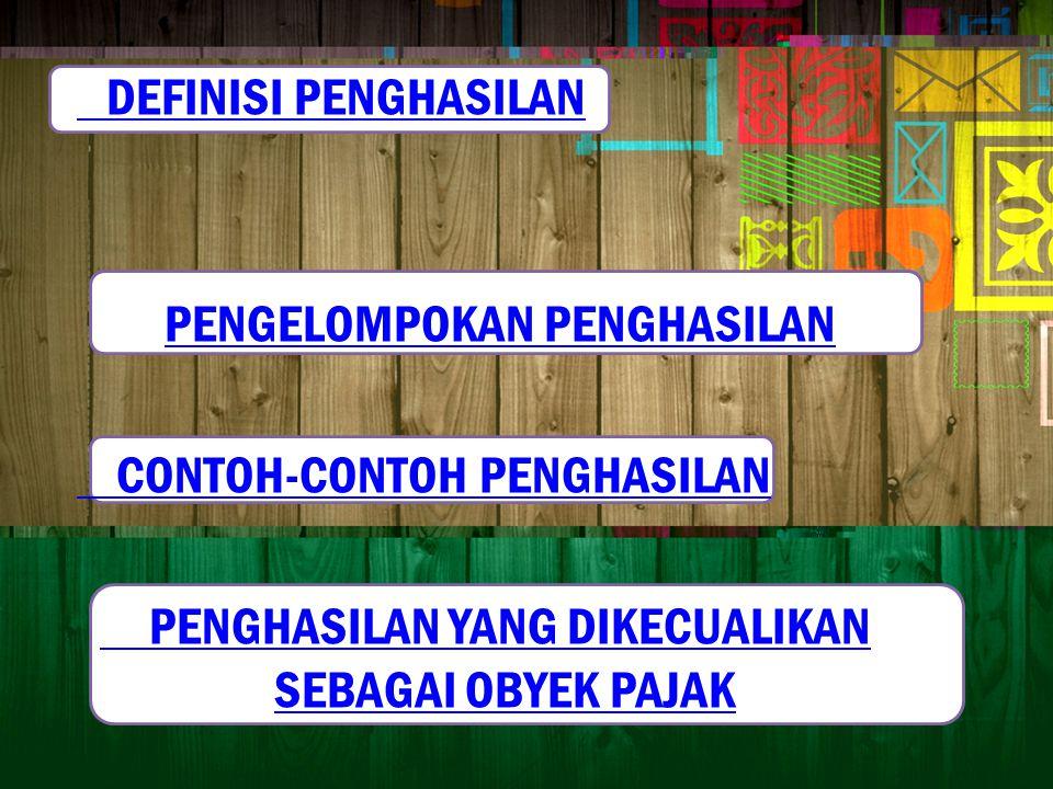 PENGHASILAN Setiap tambahan kemampuan ekonomis yang diterima atau diperoleh Wajib Pajak, baik yang berasal dari Indonesia maupun dari luar Indonesia, yang dapat dipakai untuk konsumsi atau untuk menambah kekayaan Wajib Pajak yang bersangkutan, dengan nama dan dalam bentuk apapun.