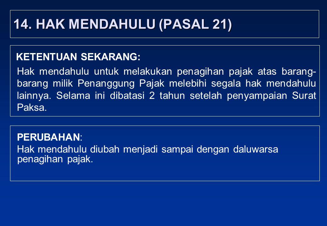 14.HAK MENDAHULU (PASAL 21) PERUBAHAN: Hak mendahulu diubah menjadi sampai dengan daluwarsa penagihan pajak.