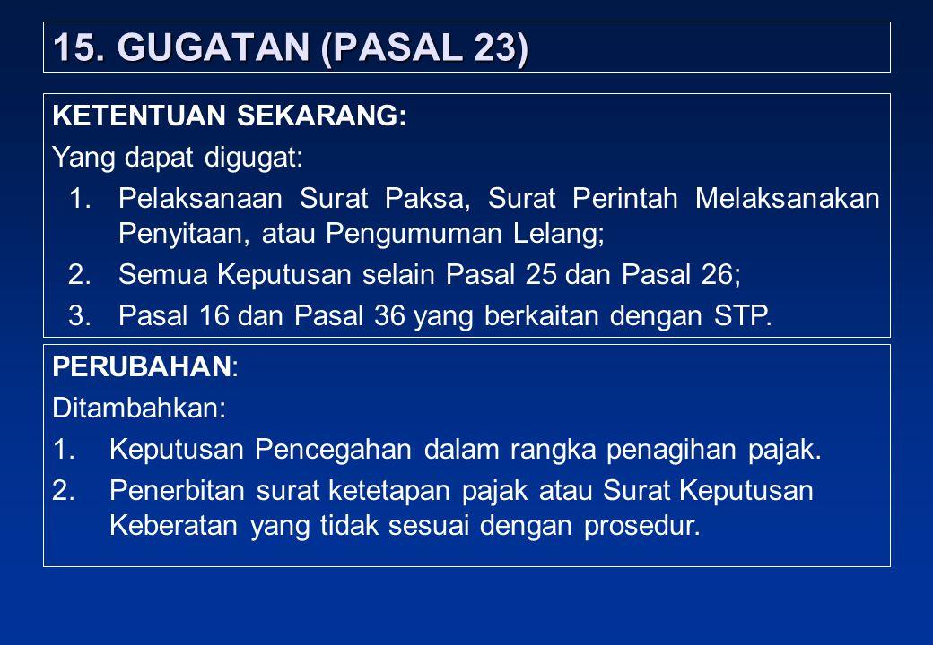 15.GUGATAN (PASAL 23) PERUBAHAN: Ditambahkan: 1.Keputusan Pencegahan dalam rangka penagihan pajak.