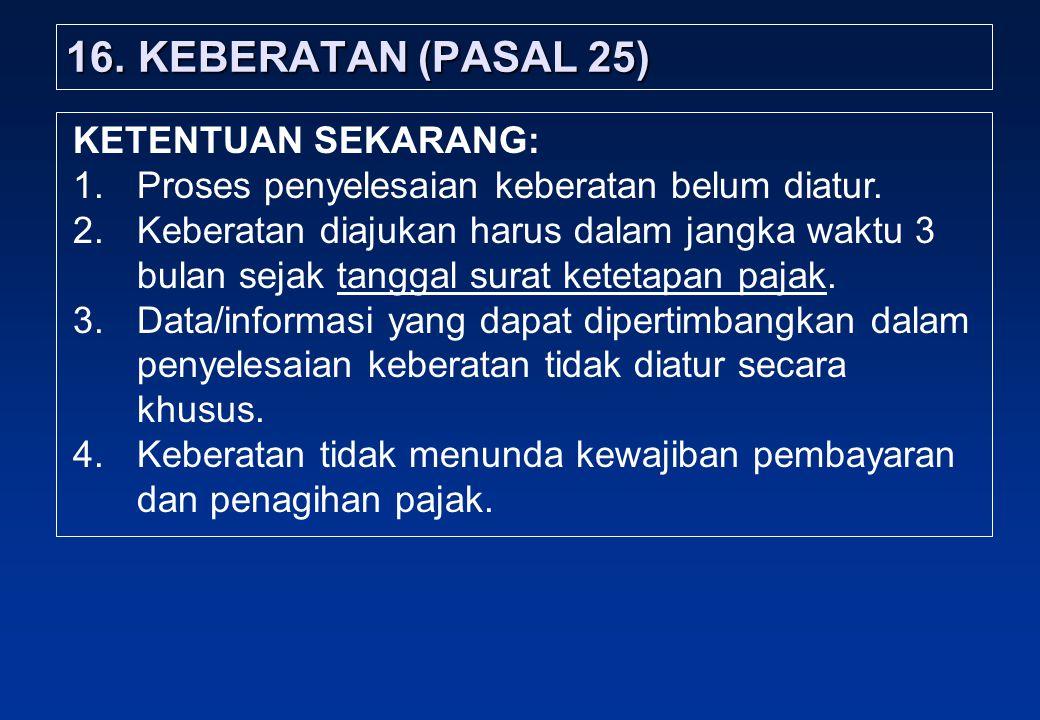 16.KEBERATAN (PASAL 25) KETENTUAN SEKARANG: 1.Proses penyelesaian keberatan belum diatur.