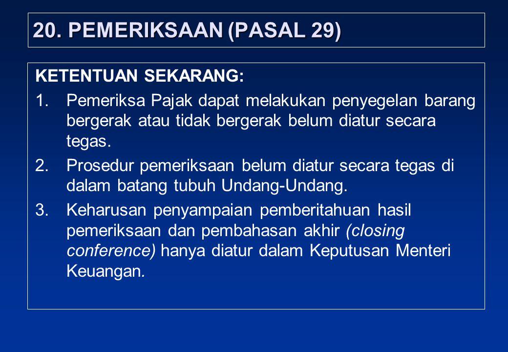 20.PEMERIKSAAN (PASAL 29) KETENTUAN SEKARANG: 1.Pemeriksa Pajak dapat melakukan penyegelan barang bergerak atau tidak bergerak belum diatur secara tegas.