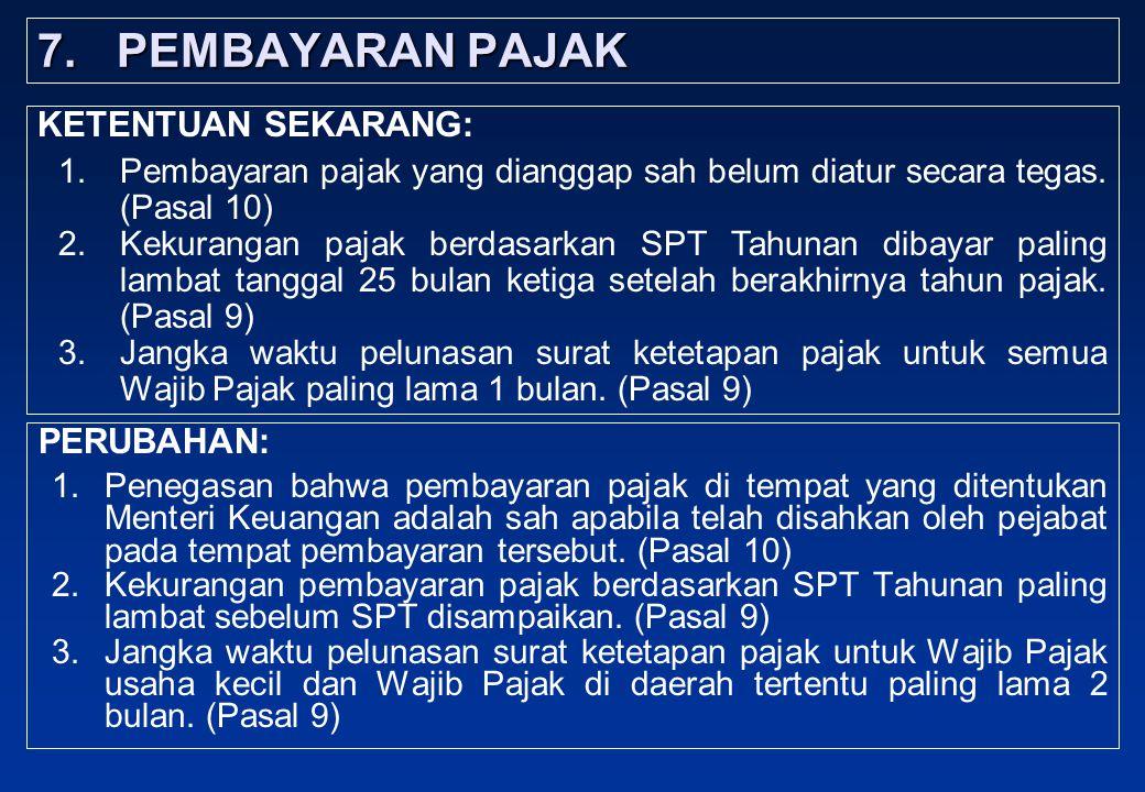7. PEMBAYARAN PAJAK PERUBAHAN: 1.Penegasan bahwa pembayaran pajak di tempat yang ditentukan Menteri Keuangan adalah sah apabila telah disahkan oleh pe