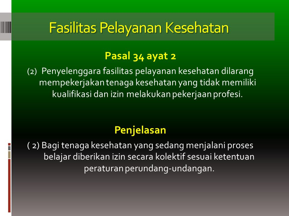 Fasilitas Pelayanan Kesehatan Pasal 34 ayat 2 (2) Penyelenggara fasilitas pelayanan kesehatan dilarang mempekerjakan tenaga kesehatan yang tidak memil