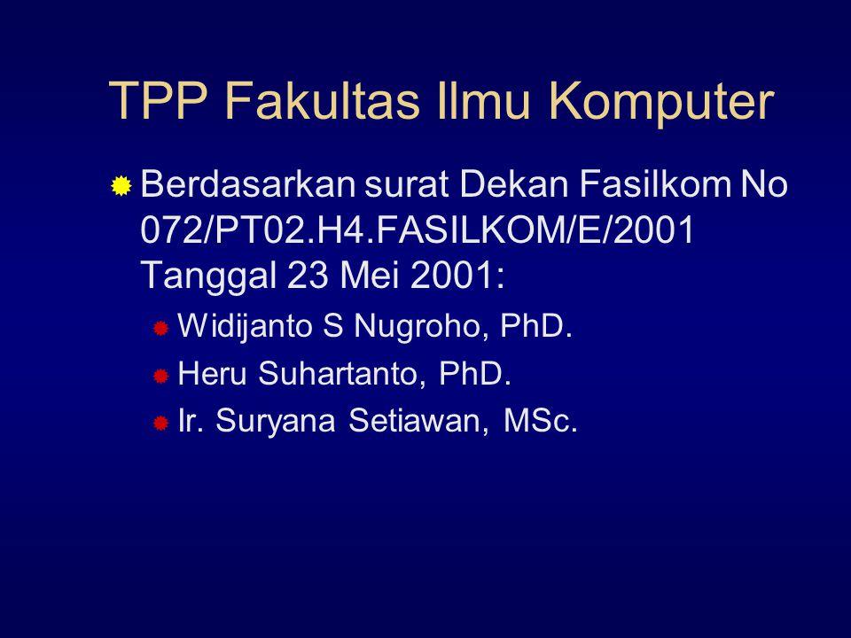 TPP Fakultas Ilmu Komputer  Berdasarkan surat Dekan Fasilkom No 072/PT02.H4.FASILKOM/E/2001 Tanggal 23 Mei 2001:  Widijanto S Nugroho, PhD.