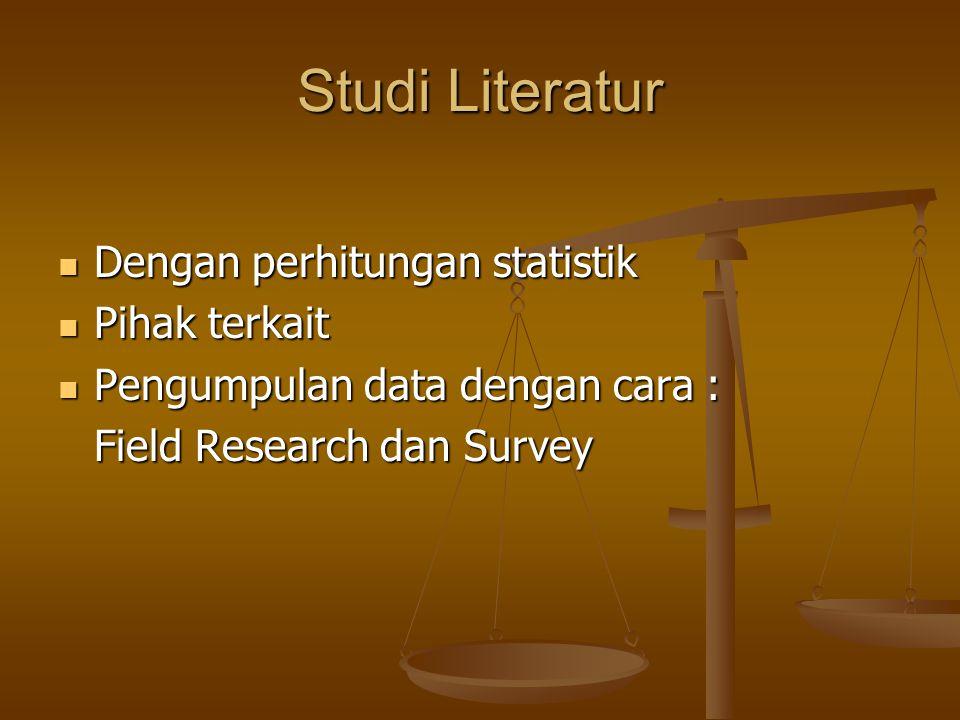 Studi Literatur Dengan perhitungan statistik Dengan perhitungan statistik Pihak terkait Pihak terkait Pengumpulan data dengan cara : Pengumpulan data