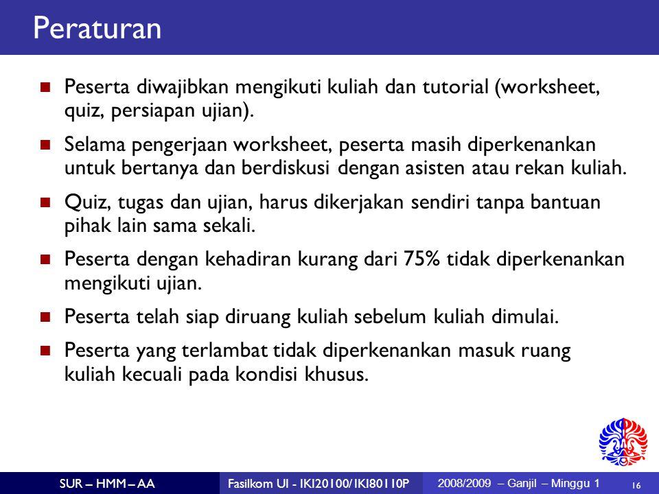 16 SUR – HMM – AAFasilkom UI - IKI20100/ IKI80110P 2008/2009 – Ganjil – Minggu 1 Peraturan Peserta diwajibkan mengikuti kuliah dan tutorial (worksheet, quiz, persiapan ujian).