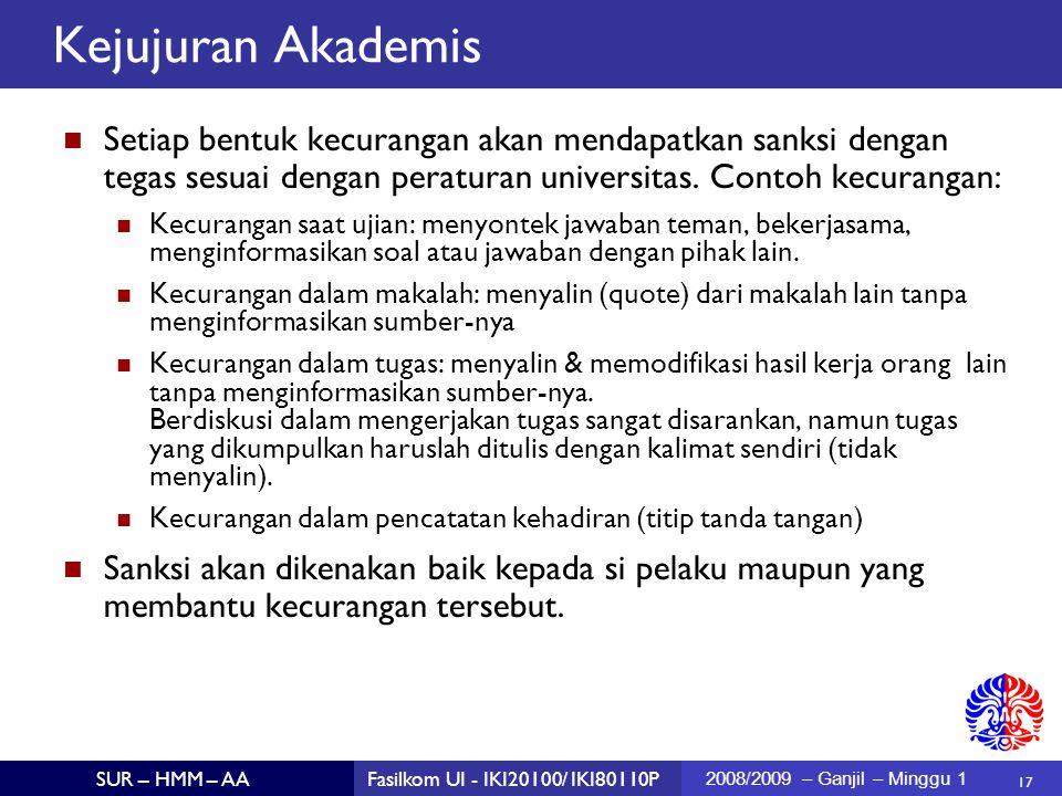 17 SUR – HMM – AAFasilkom UI - IKI20100/ IKI80110P 2008/2009 – Ganjil – Minggu 1 Kejujuran Akademis Setiap bentuk kecurangan akan mendapatkan sanksi d