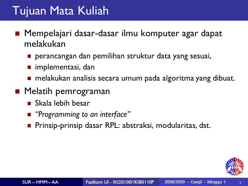 2 SUR – HMM – AAFasilkom UI - IKI20100/ IKI80110P 2008/2009 – Ganjil – Minggu 1 Tujuan Mata Kuliah Mempelajari dasar-dasar ilmu komputer agar dapat me