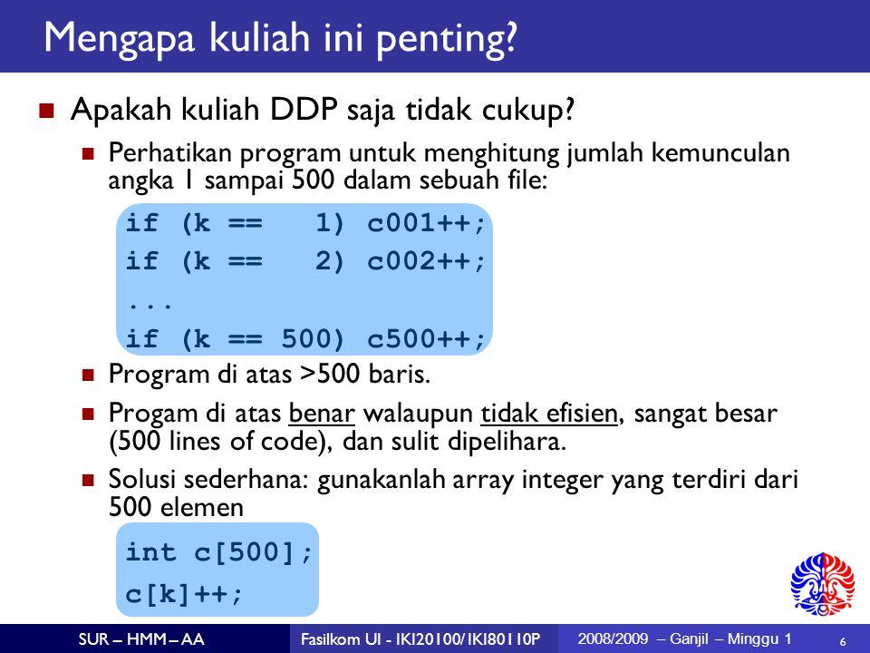6 SUR – HMM – AAFasilkom UI - IKI20100/ IKI80110P 2008/2009 – Ganjil – Minggu 1 Apakah kuliah DDP saja tidak cukup.