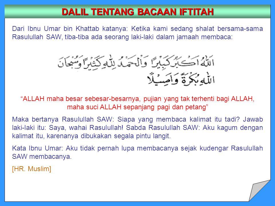 DALIL TENTANG BACAAN IFTITAH Dari Ibnu Umar bin Khattab katanya: Ketika kami sedang shalat bersama-sama Rasulullah SAW, tiba-tiba ada seorang laki-lak