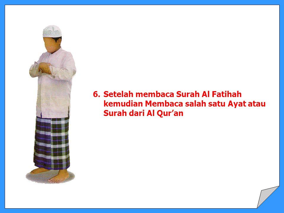 6.Setelah membaca Surah Al Fatihah kemudian Membaca salah satu Ayat atau Surah dari Al Qur'an