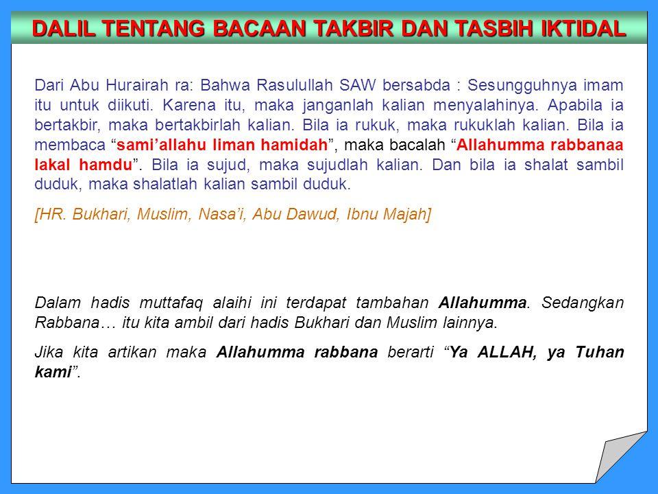Dari Abu Hurairah ra: Bahwa Rasulullah SAW bersabda : Sesungguhnya imam itu untuk diikuti. Karena itu, maka janganlah kalian menyalahinya. Apabila ia