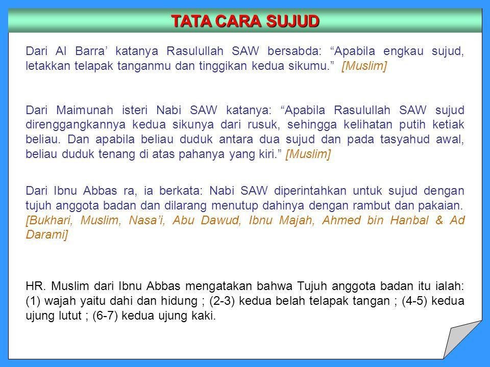 """Dari Al Barra' katanya Rasulullah SAW bersabda: """"Apabila engkau sujud, letakkan telapak tanganmu dan tinggikan kedua sikumu."""" [Muslim] Dari Maimunah i"""