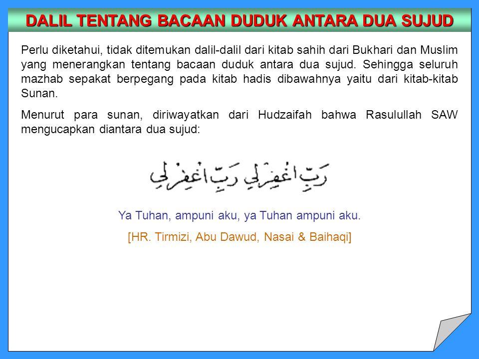 Perlu diketahui, tidak ditemukan dalil-dalil dari kitab sahih dari Bukhari dan Muslim yang menerangkan tentang bacaan duduk antara dua sujud. Sehingga