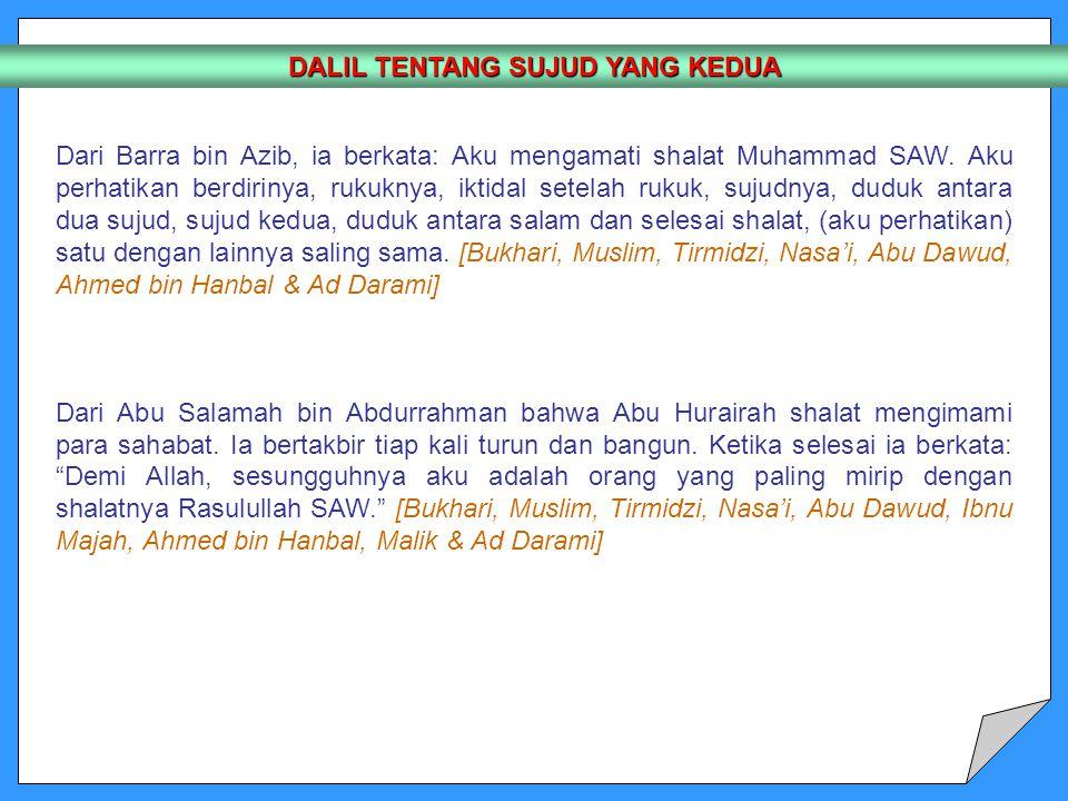DALIL TENTANG SUJUD YANG KEDUA Dari Barra bin Azib, ia berkata: Aku mengamati shalat Muhammad SAW.