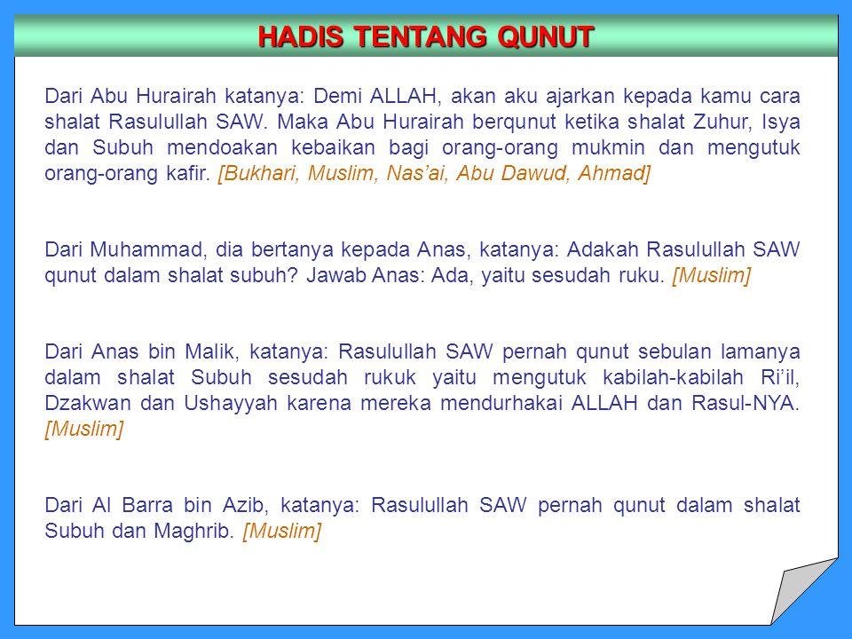 Dari Abu Hurairah katanya: Demi ALLAH, akan aku ajarkan kepada kamu cara shalat Rasulullah SAW. Maka Abu Hurairah berqunut ketika shalat Zuhur, Isya d