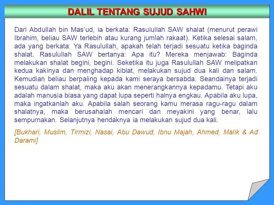 Dari Abdullah bin Mas'ud, ia berkata: Rasulullah SAW shalat (menurut perawi Ibrahim, beliau SAW terlebih atau kurang jumlah rakaat). Ketika selesai sa