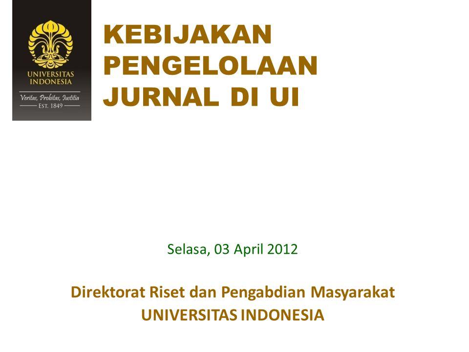 KEBIJAKAN PENGELOLAAN JURNAL DI UI Selasa, 03 April 2012 Direktorat Riset dan Pengabdian Masyarakat UNIVERSITAS INDONESIA