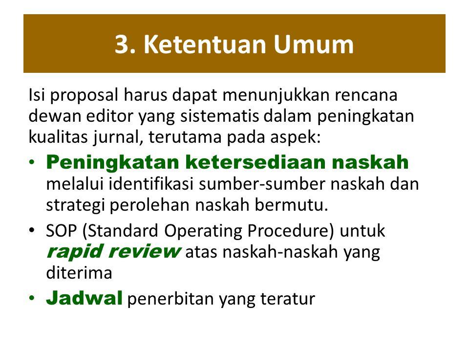 3. Ketentuan Umum Isi proposal harus dapat menunjukkan rencana dewan editor yang sistematis dalam peningkatan kualitas jurnal, terutama pada aspek: Pe