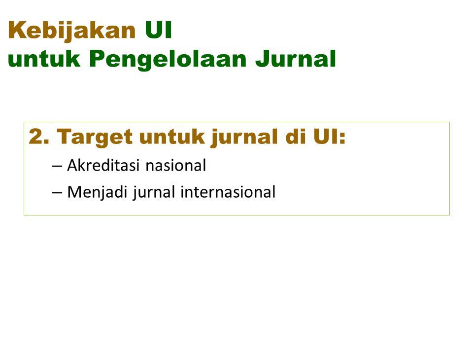 2. Target untuk jurnal di UI: – Akreditasi nasional – Menjadi jurnal internasional Kebijakan UI untuk Pengelolaan Jurnal