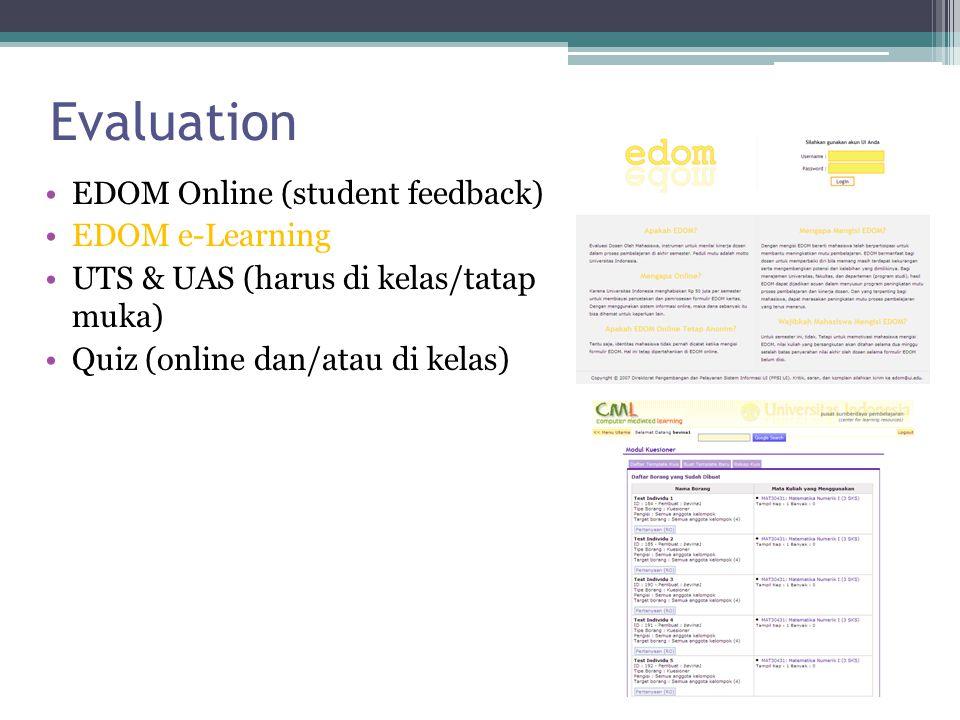 Evaluation EDOM Online (student feedback) EDOM e-Learning UTS & UAS (harus di kelas/tatap muka) Quiz (online dan/atau di kelas)
