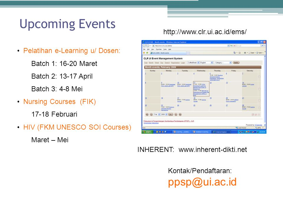 Upcoming Events http://www.clr.ui.ac.id/ems/ INHERENT: www.inherent-dikti.net Pelatihan e-Learning u/ Dosen: Batch 1: 16-20 Maret Batch 2: 13-17 April