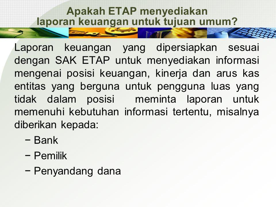 Apakah ETAP menyediakan laporan keuangan untuk tujuan umum.