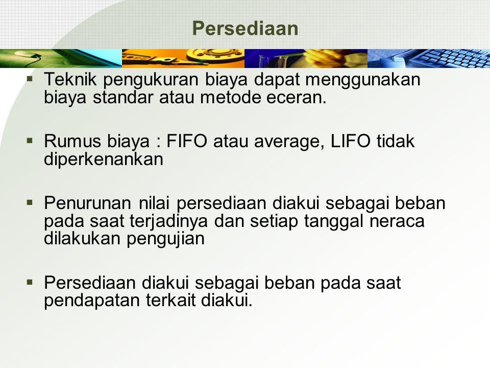 Persediaan  Teknik pengukuran biaya dapat menggunakan biaya standar atau metode eceran.  Rumus biaya : FIFO atau average, LIFO tidak diperkenankan 